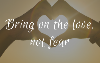 Bring on the love, not fear :)