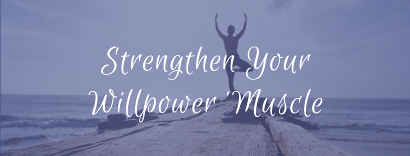 Strengthen Your Willpower Muscle