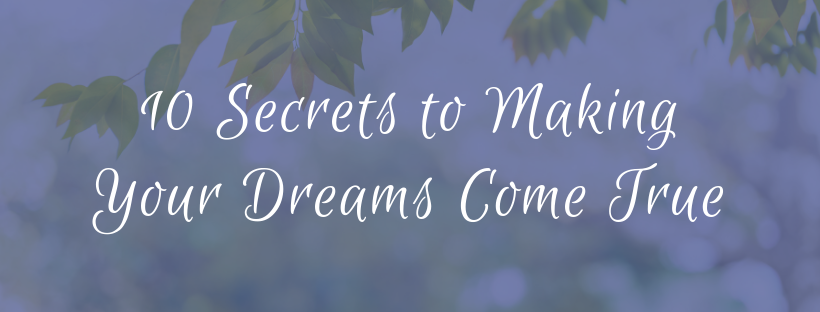 10 Secrets to Making Your Dreams Come True
