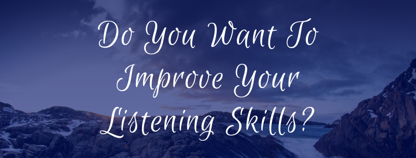 Do You Want To Improve Your Listening Skills?