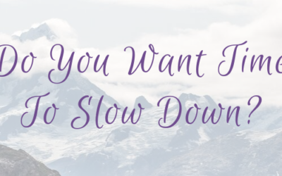Do You Want Time To Slow Down?
