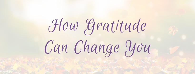 How Gratitude Can Change You