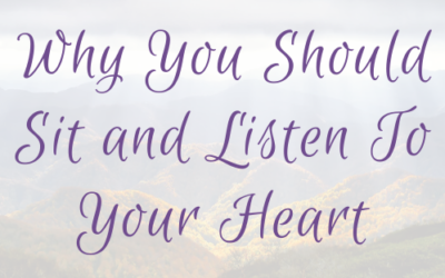 Why You Should Sit and Listen To Your Heart (Even When You Feel Like Jumping Into Action)