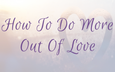 How To Do More Out Of Love
