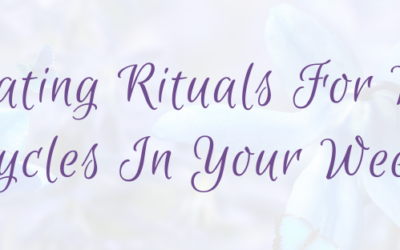 Creating Rituals for New Cycles in Your Week and Your Life