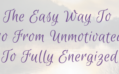 The Easy Way To Go From Unmotivated To Fully Energized