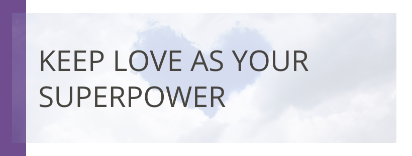 Keep Love As Your Superpower