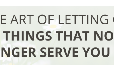 The Art Of Letting Go Of Things That No Longer Serve You