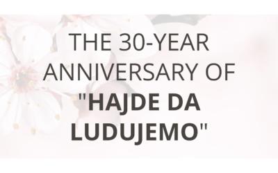 "The 30-Year Anniversary of ""Hajde Da Ludujemo"""