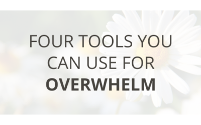 Four Tools You Can Use For Overwhelm