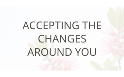 Accepting The Changes Around You