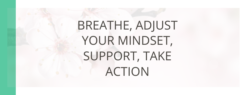 Breathe, Adjust Your Mindset, Support, Take Action