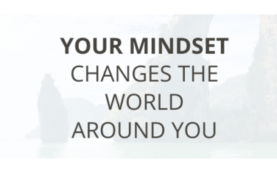 Your Mindset Changes the World Around You