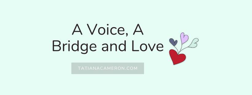 A Voice, A Bridge and Love