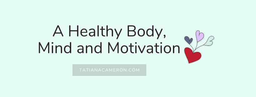 A Healthy Body, Mind and Motivation