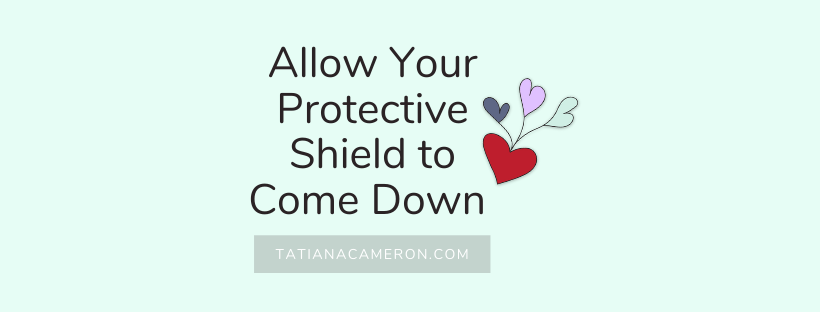 Allow Your Protective Shield to Come Down