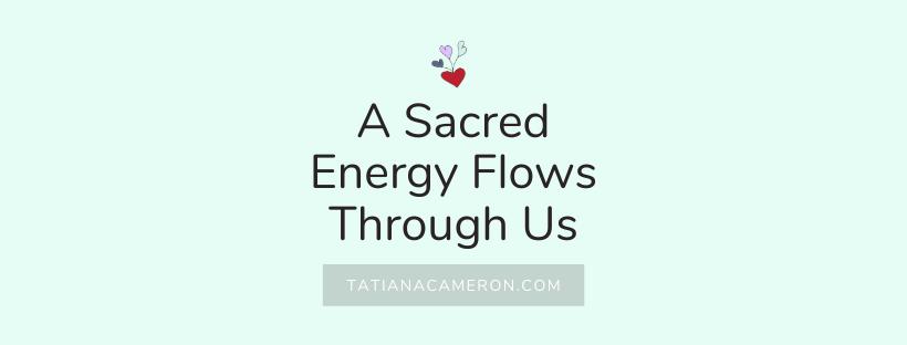 A Sacred Energy Flows Through Us