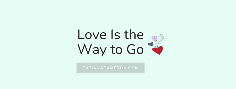 Love Is the Way to Go