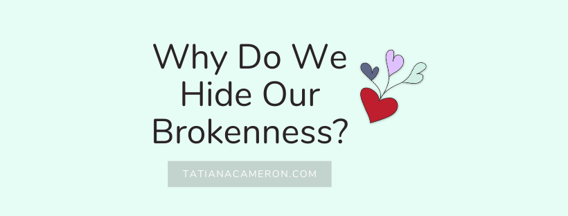 Why Do We Hide Our Brokenness?