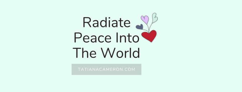 Radiate Peace Into The World