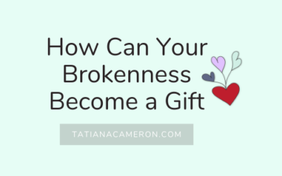 How Can Your Brokenness Become a Gift