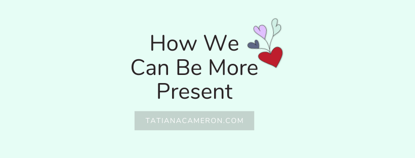 How We Can Be More Present
