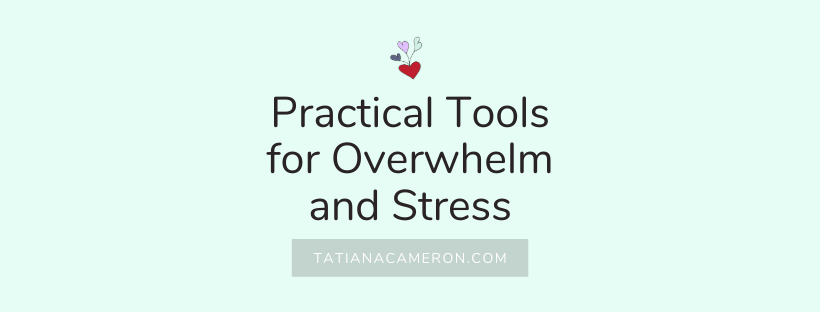 Practical Tools for Overwhelm and Stress