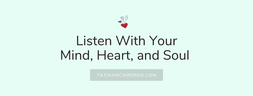 Listen With Your Mind, Heart, and Soul