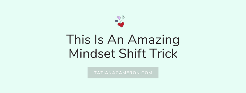 This Is An Amazing Mindset Shift Trick